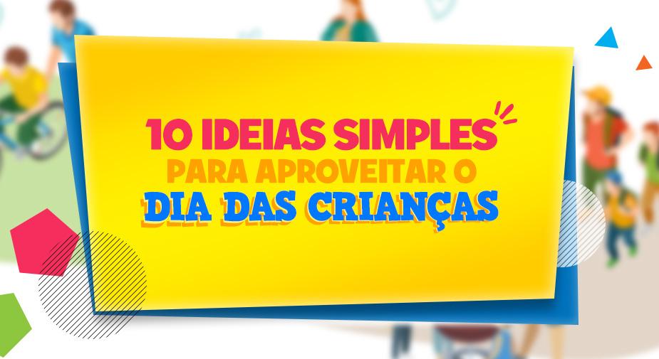 10 ideias simples para aproveitar o dia das crianças
