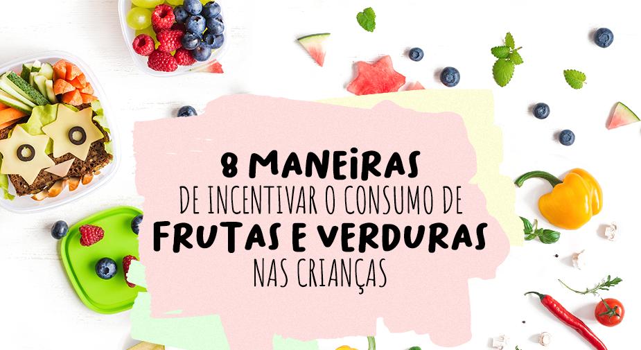 8 maneiras de incentivar o consumo de frutas e verduras nas crianças