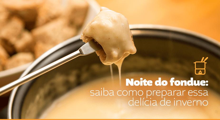 Noite do fondue: saiba como preparar essa delícia de inverno
